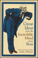 Cover of Great Ideas (and various and sundry pearls of wisdom) From the Incredible Mind of My Boss.