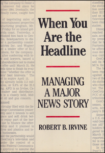 Cover of When You Are the Headline: Managing A Major News Story by Robert B. Irvine.
